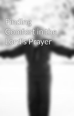 Finding Comfort in the Lord's Prayer by its_dbigs