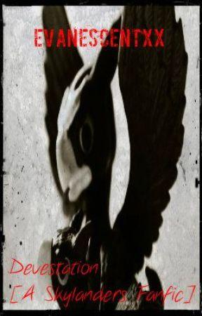 .:Devestation:. [A Skylanders Fanfic] by Evanescentxx
