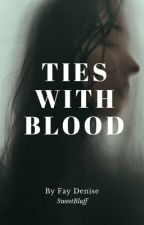 Ties With Blood (#Wattys 2016) by anomalistica