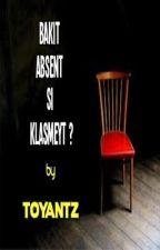Bakit Absent si Klasmeyt ? by supertoyantz