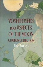 Yoshitoshi's 100 Aspects of the Moon: A Haibun Collection by Fox-Trot-9