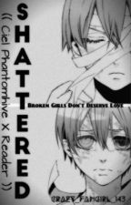 Shattered (( Ciel Phantomhive X Reader )) ON HOLD by Janlee_e