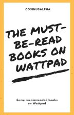 THE MUST-BE-READ BOOK ON WATTPAD by DraconisBronze