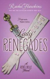 Lady Renegades (Rebel Belle, #3) by Rachel Hawkins  by tahnumara