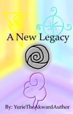 A New Legacy by YurieTheAkwardAuthor
