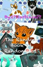 The Random Book Of Randomness!! by 27Starblaze27