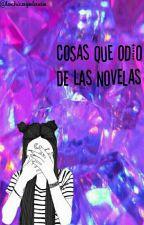 Cosas Que Odio De Las Novelas by lachicagalaxia