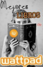 Mejores Libros de Wattpad  by PizzaInTheParadise