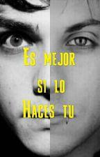 Es Mejor Si Lo Haces Tu  by mcr_mustdie