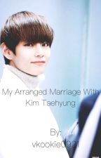 My Arranged Marriage With Kim Taehyung  by vkookie0921