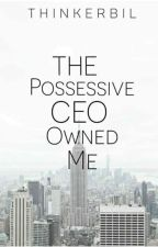 The Possessive CEO Owned Me by Thinkerbil