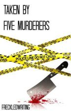 Taken By Five Murderers (A ONE DIRECTION FANFICTION) by FreckledWriting