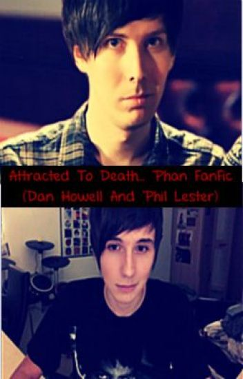 Attracted To Death... Phan FanFic (Dan Howell And Phil Lester) *Editing*