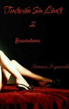 TentaciónSinLímite2Recuérdame by Patricia_Izquierdo