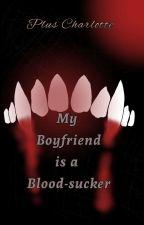 My Boyfriend is a Blood-sucker! (BoyxBoy) by PlusCharlotte