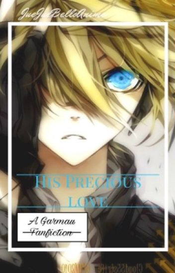 A Garmau Fanfic -- His Precious Love (COMPLETED//EDITING)