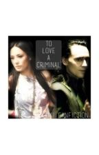 To Love A Criminal {A Loki Fanfic} by just_love_avengers
