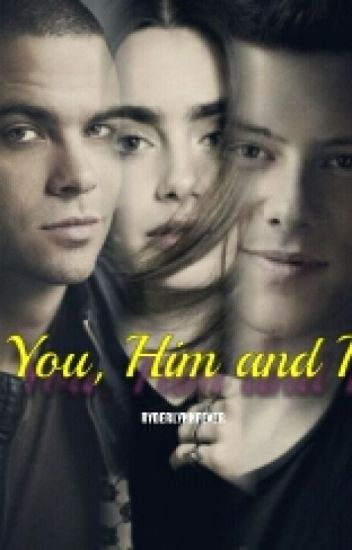 You, Him And I (Glee Fanfiction)