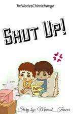 Shut Up! by xmoonizmx