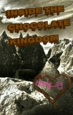 Inside The Choccolate Kingdom by Harly_218