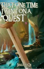 That One Time I Went on a Quest by jialunqi