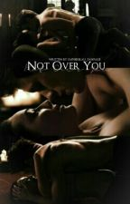 Not Over You by ouatofcontrol