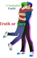 Truth or Dare - A Septiplier Fanfic by AlexTaylor03