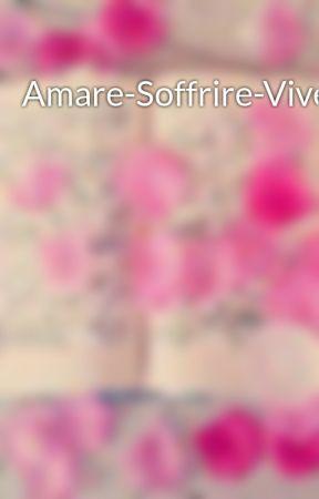 Amare-Soffrire-Vivere by comenonsentirsisoli
