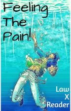 Feeling The Pain (Law x Reader) by Monkey_D_Sparks