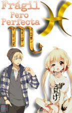 Frágil Pero Perfecta 》Piscorpio《 by Mailyn_Tigre
