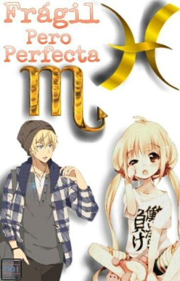 Frágil Pero Perfecta 》Piscorpio《
