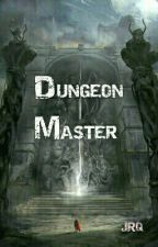 Dungeon Master (ON HOLD) by RukeCross24