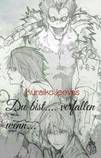 Du bist...verfallen, wenn... by KuraikoJeevas