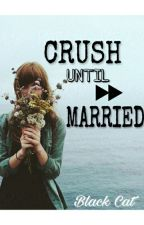 Crush Until Married by zaati27