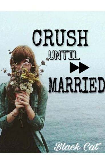 Crush Until Married