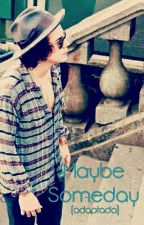 Maybe Someday    Harry Styles by Halestyles07