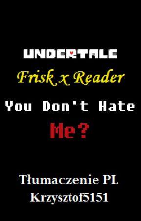 Frisk x Reader: You Don't Hate me? | Tłumaczenie PL by Krzysztof5151