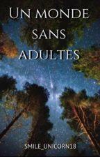 Un Monde Sans Adultes by Smile_Unicorn18