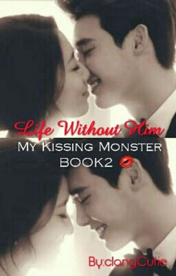 """Life Without Him"" My Kissing Monster Book Two (completed)"