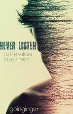 Never Listen (To the voices in your head) by goinginger