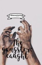 The Gangster: Caught// GD by Bts_trash12