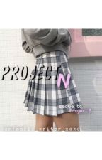 Project N (sequel to Project B) | completed by dmfanfic_writer_xoxo