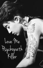 Love Me : Psychopath Killer  by bayanrilakkuma