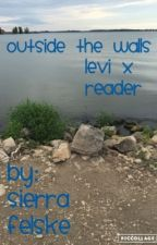 Outside the Walls (Levi x reader) by official_o-taco