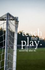 teach me to play by wilting_