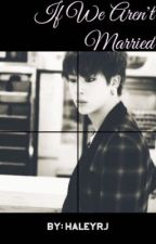 If We Aren't Married (Jin/Kim Seokjin x Reader) by HaleyRJ