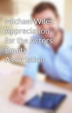 Michael Wiles: Appreciation for the Actors Equity Association by michaelwiles1