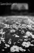 Atrapados  by QueenGhost_1457