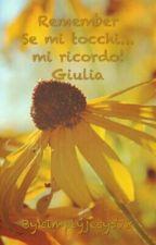 Remember Se mi tocchi ...mi ricordo!Giulia(#Wattys2016) by simplyjesy578