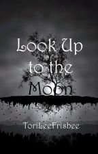 Look Up to the Moon by ToriLeeFrisbee